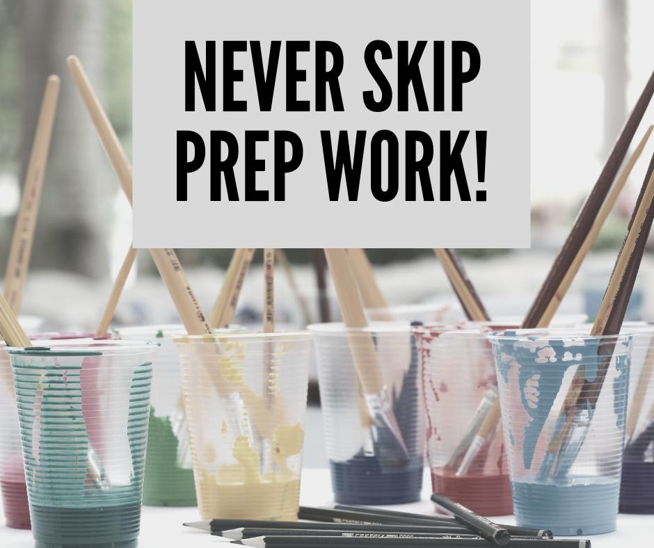 Never skip prep work