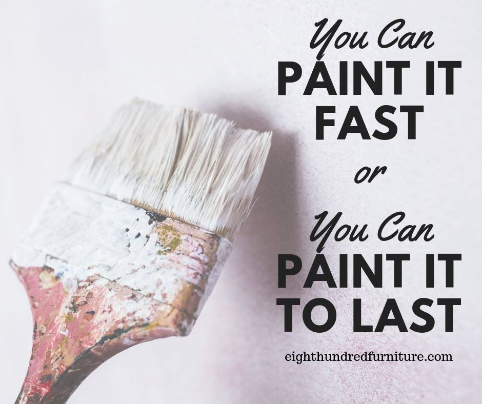 You can paint it fast or you can paint it to last