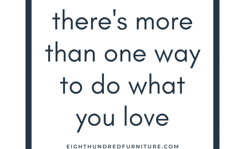 there's more than one way to do what you love